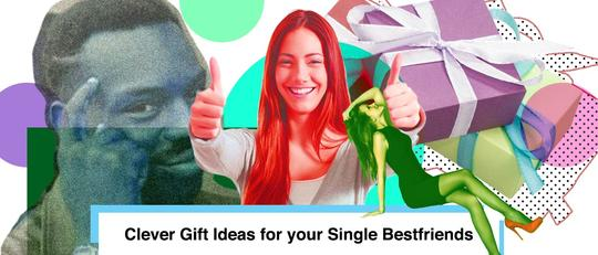 Clever Gift Ideas for Your 'Single' Best Friends