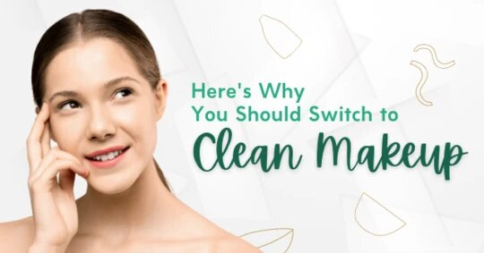 Here's Why You Should Switch To Clean Makeup